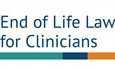 End of Life Law for Clinicians: Supporting end of life and palliative care practice