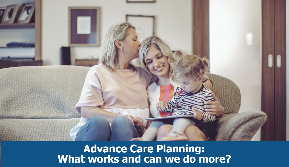 Advance Care Planning: What works and can we do more?