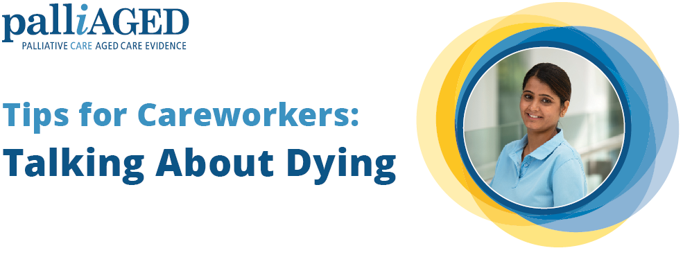 Tips for Careworkers: Talking About Dying